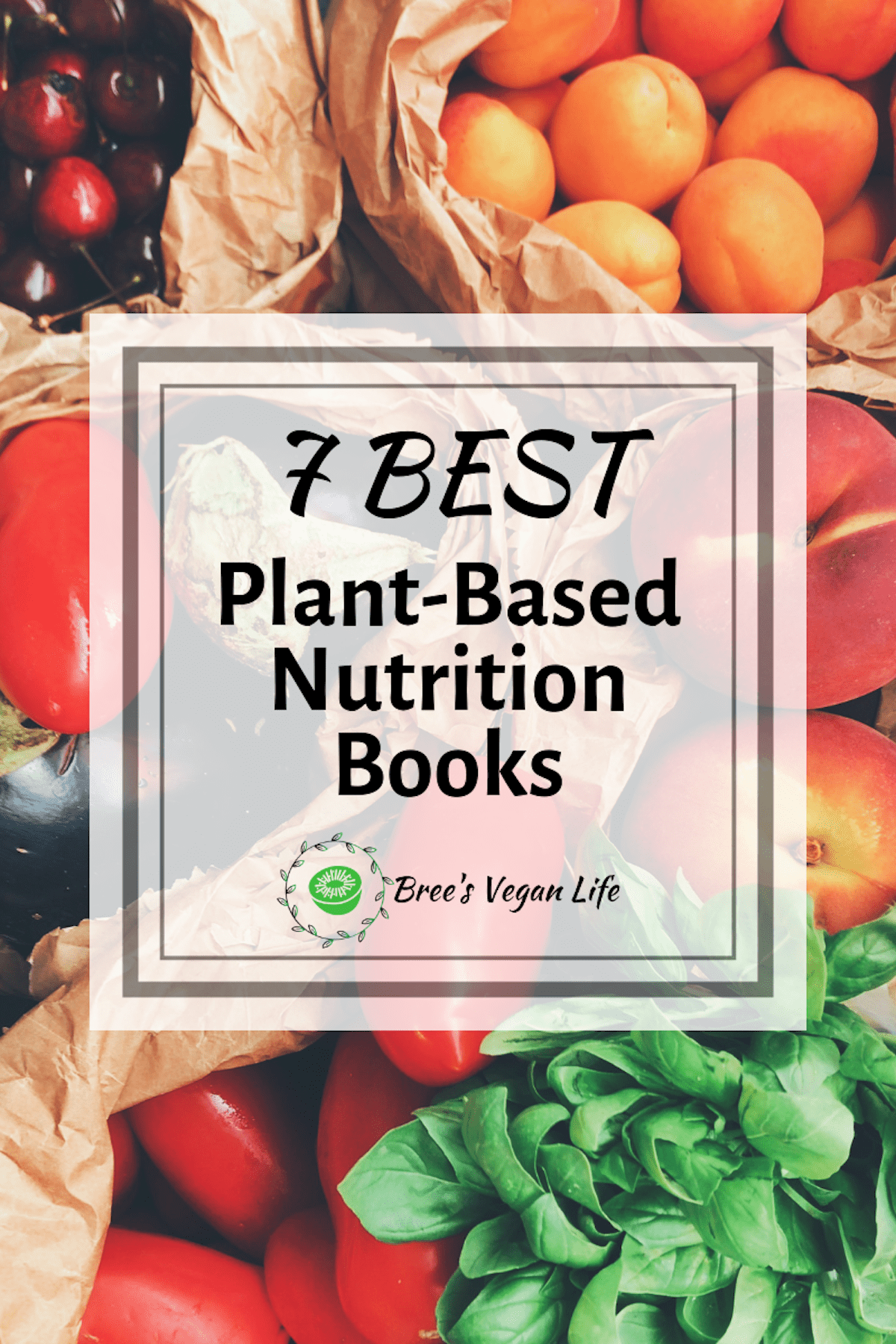 """Bags of fruit in the background with a box of text overtop that says, """"7 Best Plant-Based Nutrition Books."""""""