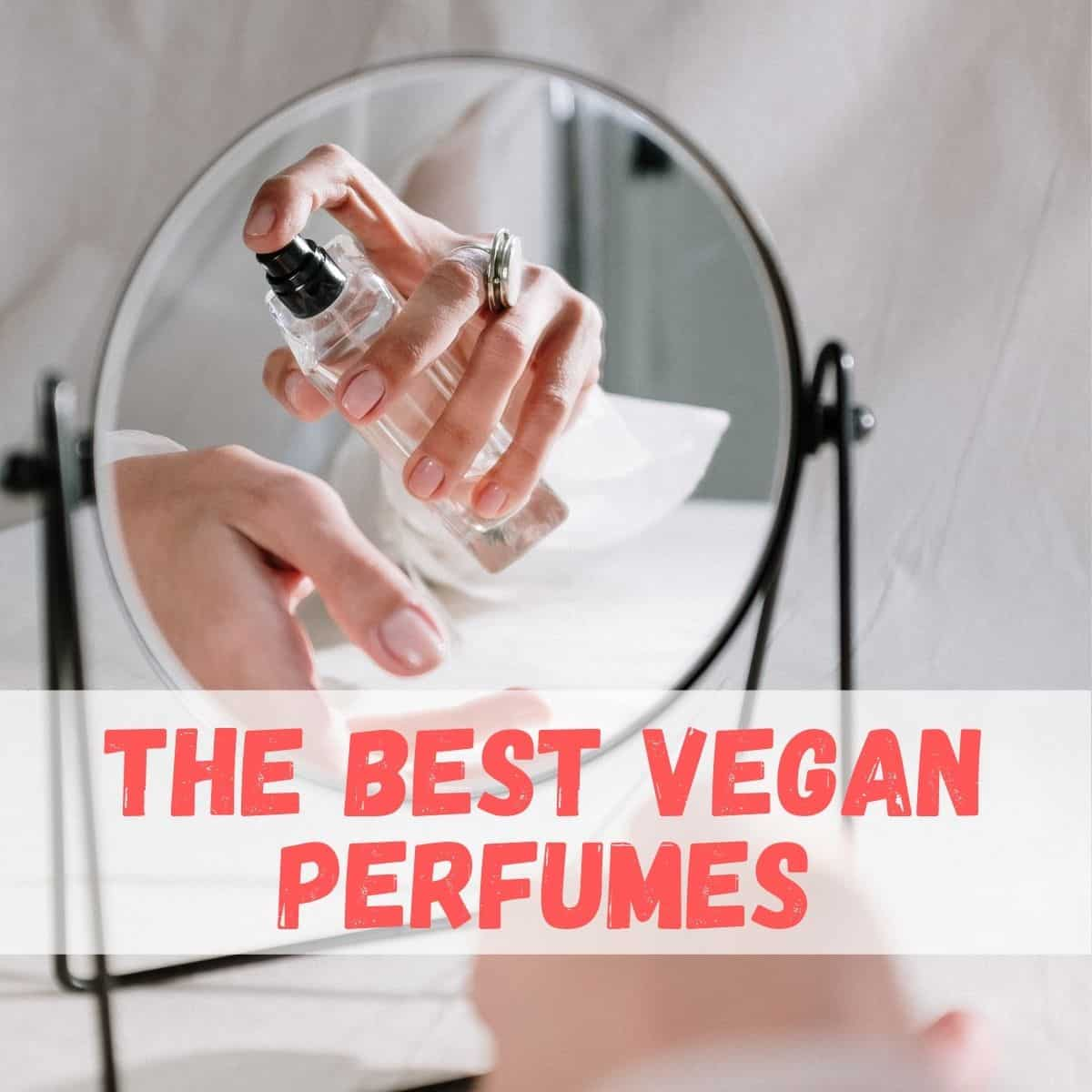 "A hand spraying perfume on a wrist, with text that says, ""The Best Vegan Perfumes."""