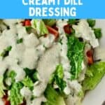 """Dill dressing on a salad with text that says, """"Creamy Dill Dressing."""""""