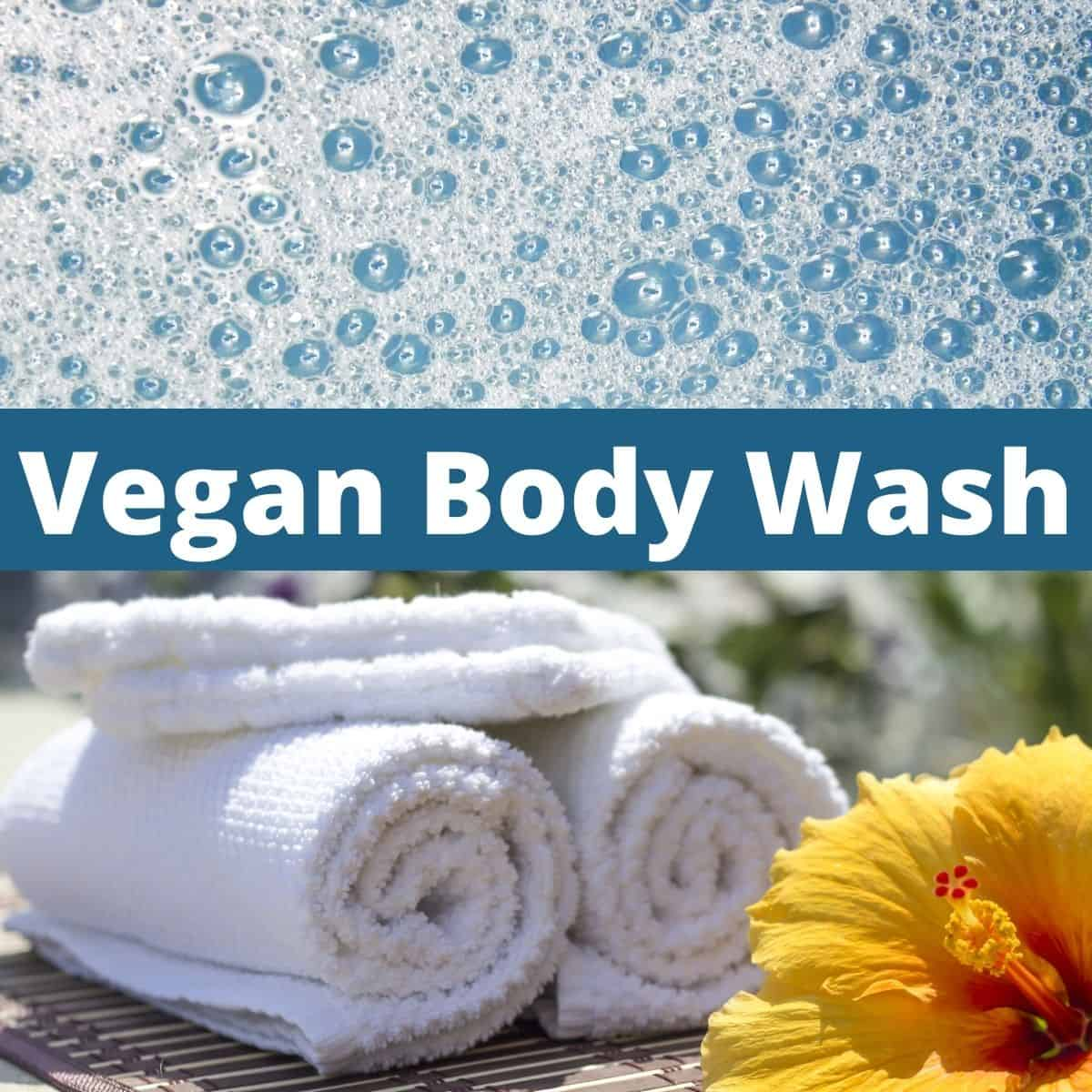 """Soap bubbles and folded towels with text that says, """"Vegan Body Wash."""""""